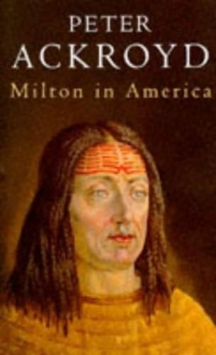 Milton in America By Peter Ackroyd