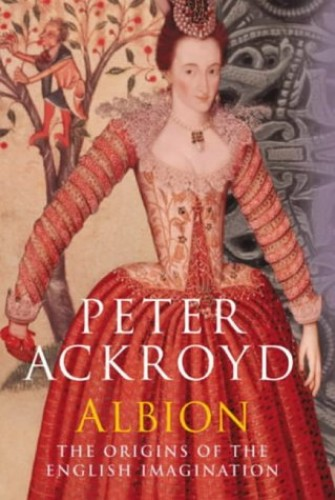 Albion - the Origins of the English Imagination by Peter Ackroyd