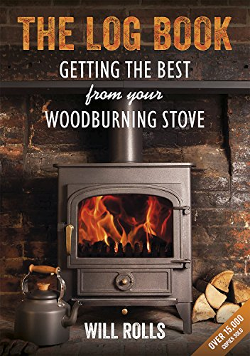 The Log Book: Getting The Best From Your Woodburning Stove By Will Rolls