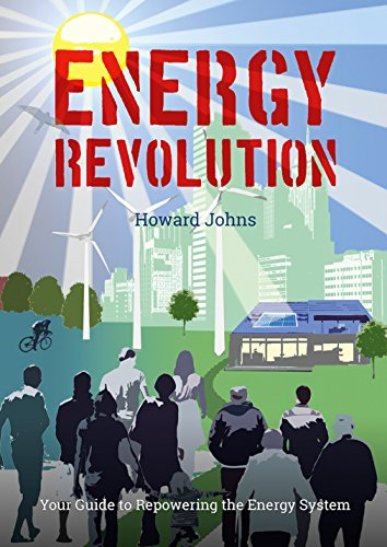 Energy Revolution: Your Guide to Repowering the Energy System by Howard Johns