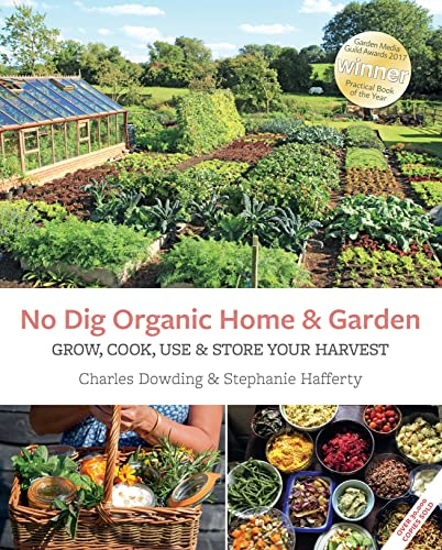 No Dig Organic Home & Garden: Grow, Cook, Use & Store Your Harvest by