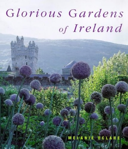 Glorious Gardens of Ireland By Melanie Eclare