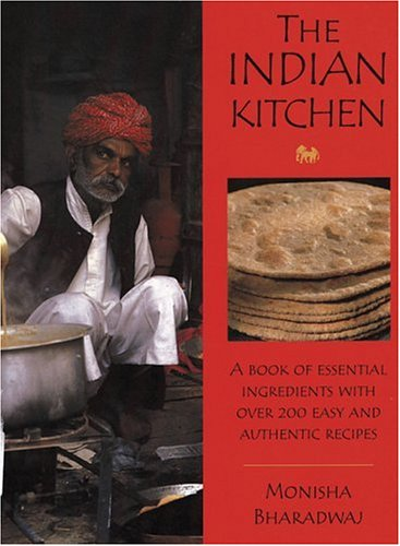 The Indian Kitchen: A Book of Essential Ingredients with Over 200 Easy and Authentic Recipes by Monisha Bharadwaj