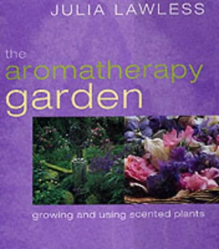 The Aromatherapy Garden by Julia Lawless