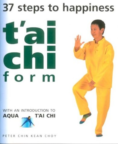 T'ai Chi Form: 37 Ways to Happiness by Peter Chin Kean Choy