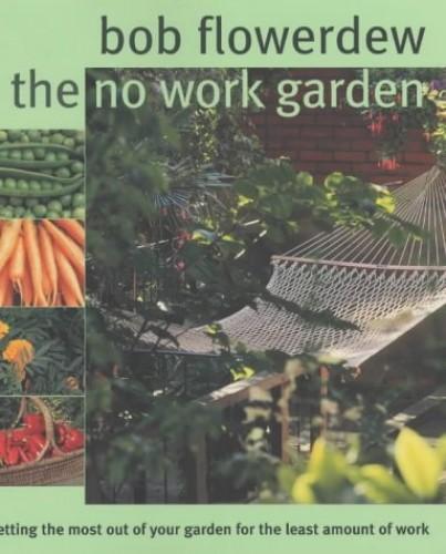 The No-Work Garden By Bob Flowerdew