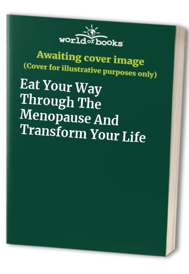 Eat Your Way Through The Menopause  And Transform Your Life By Marilyn Glenville
