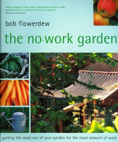 The No-Work Garden: Getting the Most Out of Your Garden for the Least Amount of Work by Bob Flowerdew