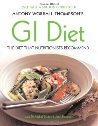 Antony Worrall Thompson's GI Diet: Use the Glycaemic Index to Find the Carbs That Will Help You Lose Weight for Good, with Over 100 Recipes by Antony Worrall Thompson