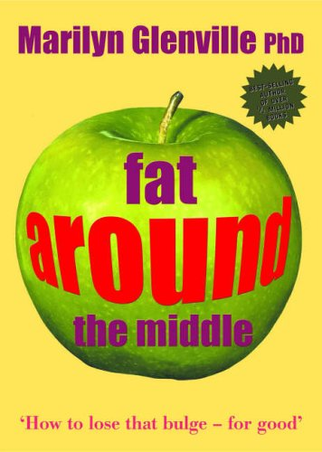 Fat Around the Middle: How to Lose That Bulge - For Good by Marilyn Glenville