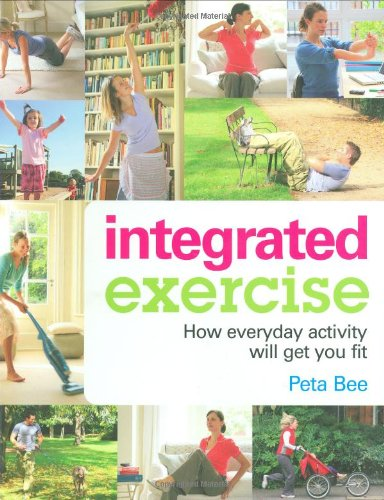 Integrated Exercise: How Everyday Activity Will Get You Fit By Peta Bee