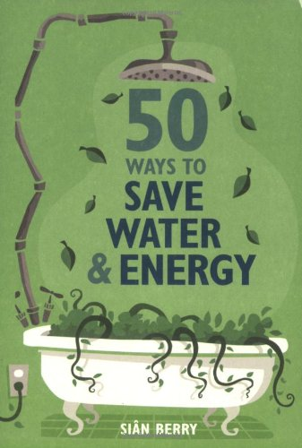 50 Ways to Save Water and Energy By Sian Berry