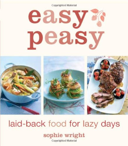 Easy Peasy: Laid-back Food for Lazy Days by Sophie Wright