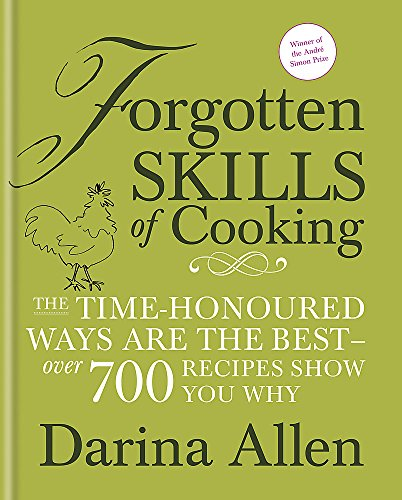 Forgotten Skills of Cooking: The Time-honoured Ways are the Best - Over 700 Recipes Show You Why by Darina Allen