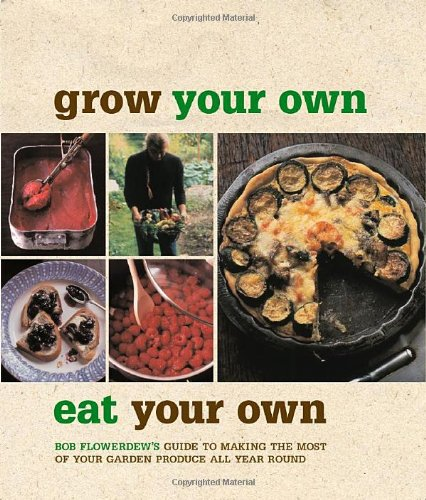 Grow Your Own, Eat Your Own By Bob Flowerdew