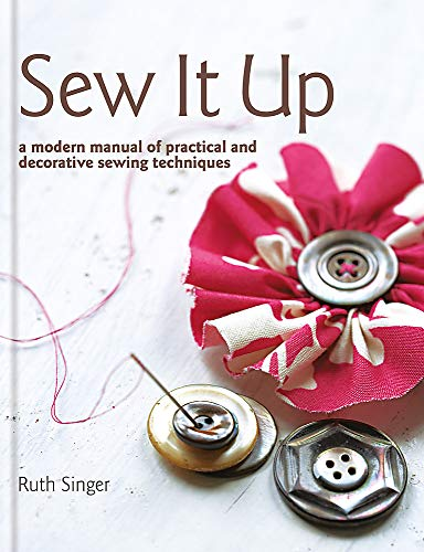 Sew it Up: A Modern Manual of Practical and Decorative Sewing Techniques by Ruth Singer