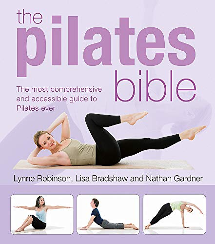 The Pilates Bible: The Most Comprehensive and Accessible Guide to Pilates Ever By Lynne Robinson