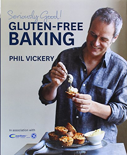 Seriously Good! Gluten-free Baking: In Association with Coeliac UK by Phil Vickery