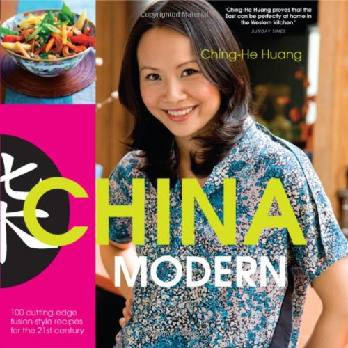 China Modern: 100 Cutting-edge, Fusian-style Recipes for the 21st Century By Ching-He Huang