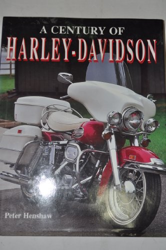 A Century of Harley-Davidson By Peter Henshaw