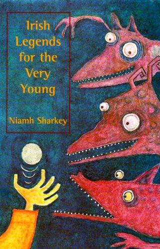 Irish Legends for the Very Young By Niamh Sharkey