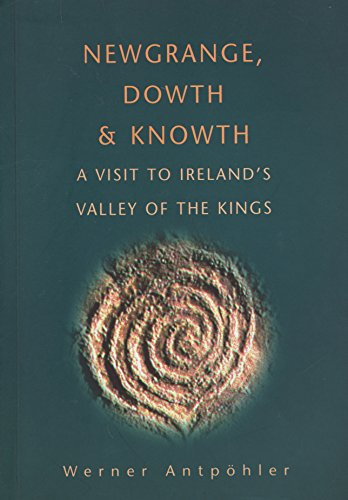Newgrange, Dowth and Knowth: A Visit By Werner Antpohler