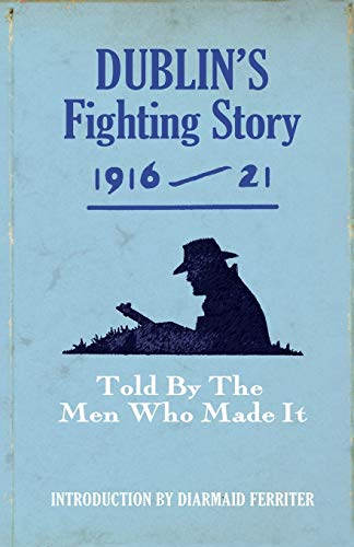 Dublin's Fighting Story 1916 - 21 By The Kerryman