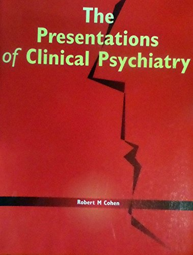 Presentations of Clinical Psychiatry by Robert M. Cohen