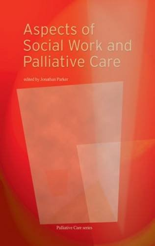 Aspects of Social Work and Palliative Care By Jonathan Parker
