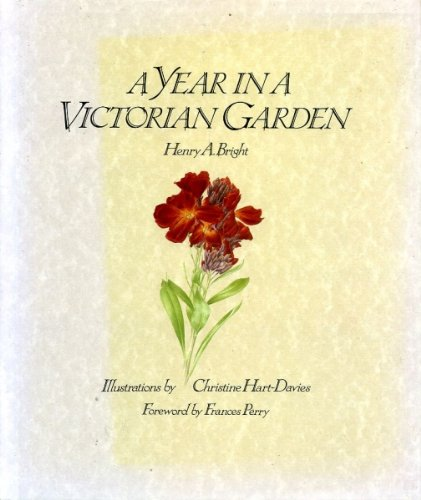 A YEAR IN A VICTORIAN GARDEN By Henry A. Bright