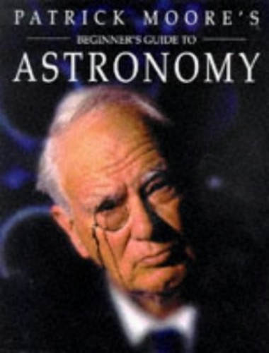 Beginner's Guide to Astronomy By Patrick Moore