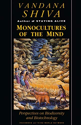 Monocultures of the Mind: Perspectives on Biodiversity and Biotechnology by Vandana Shiva
