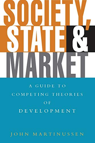 Society, State and Market: A Guide to Competing Theories of Development By John Martinussen