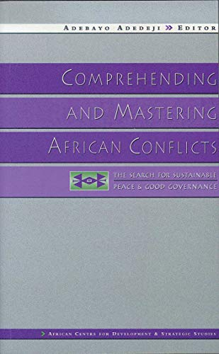 Comprehending and Mastering African Conflicts: The Search for Sustainable Peace and Good Governance by Edited by Adebayo Adedeji