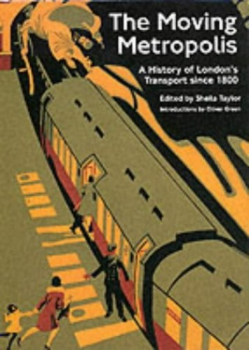 The Moving Metropolis: A History of London's Transport Since 1800 Edited by Sheila Taylor
