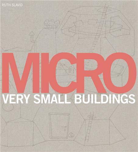 Micro: Very Small Buildings By Ruth Slavid