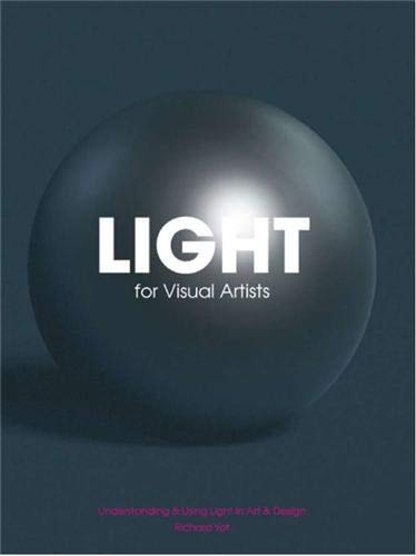 Light for Visual Artists: Understanding & Using Light in Art & Design By Richard Yot