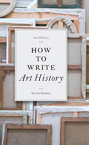 How to Write Art History, 2e By Anne D'Alleva