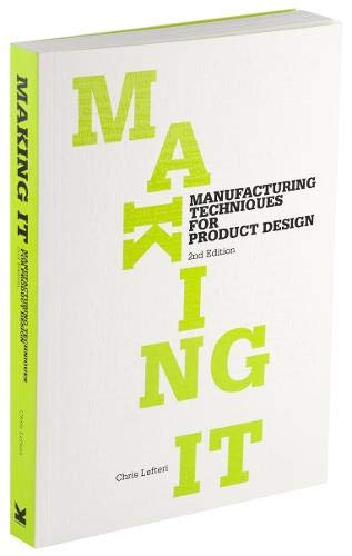Making It, Second edition: Manufacturing Techniques for Product Design By Chris Lefteri