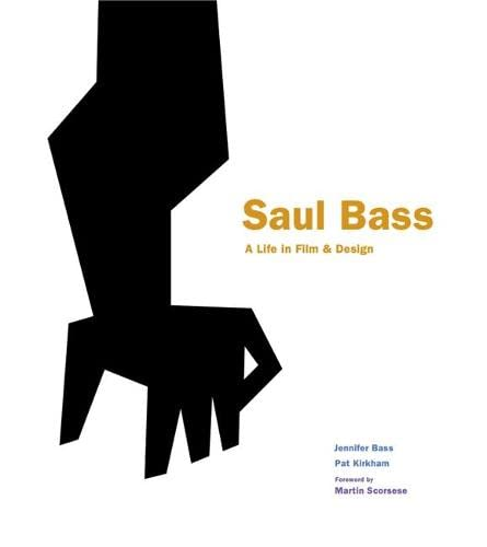 Saul Bass: A Life in Film and Design by Jennifer Bass