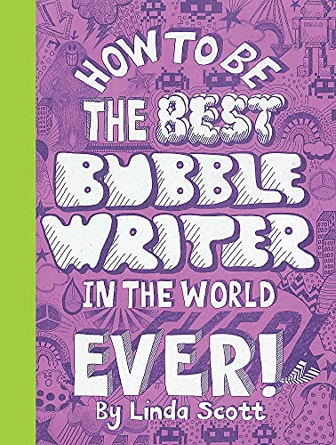 How to Be the Best Bubblewriter in the World, Ever! By Linda Scott