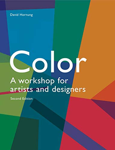 Colour 2nd edition: A workshop for artists and designers By David Hornung