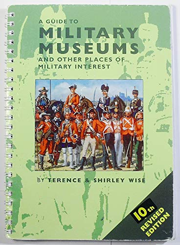 A Guide to Military Museums and Other Places of Military Interest By Shirley Wise