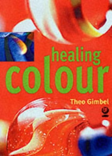 Healing Colour By Theo Gimbel