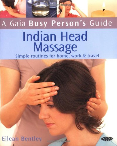 Indian Head Massage: Simple Routines for Home, Work and Travel by Eileen Bentley
