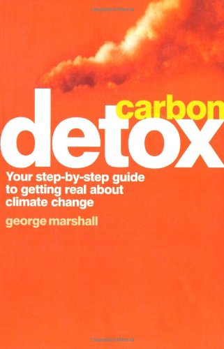 Carbon Detox: Your step-by-step guide to getting real about climate change. By George Marshall