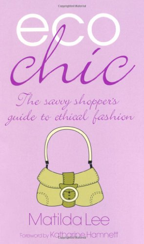 Eco Chic: The Savvy Shoppers Guide to Ethical Fashion By Matilda Lee