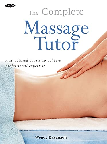 The Gaia Complete Massage Tutor: Everything You Need to Achieve Professional Expertise By Wendy Kavanagh