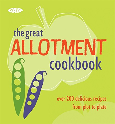 The Complete Allotment Cookbook: Over 200 Great Recipes from Plot to Plate by