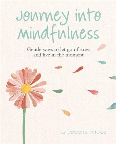 Journey into Mindfulness By Dr Patrizia Collard